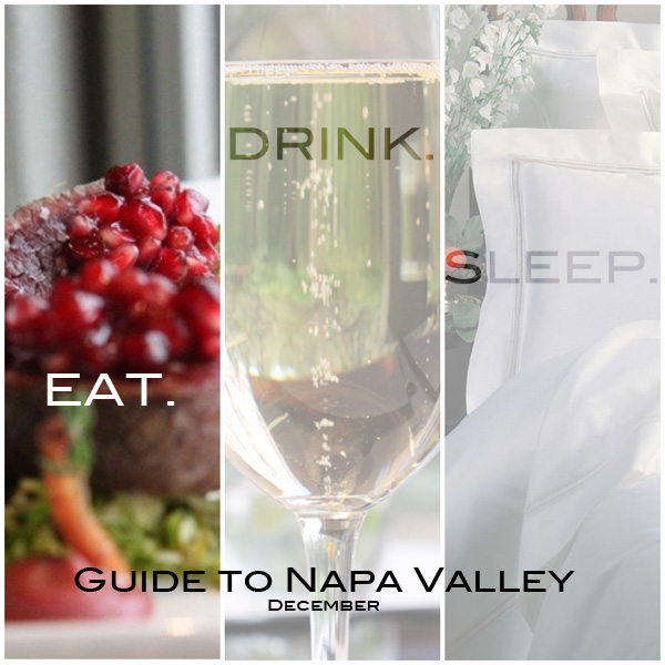 EAT DRINK SLEEP: Travel Guide to Napa Valley in December
