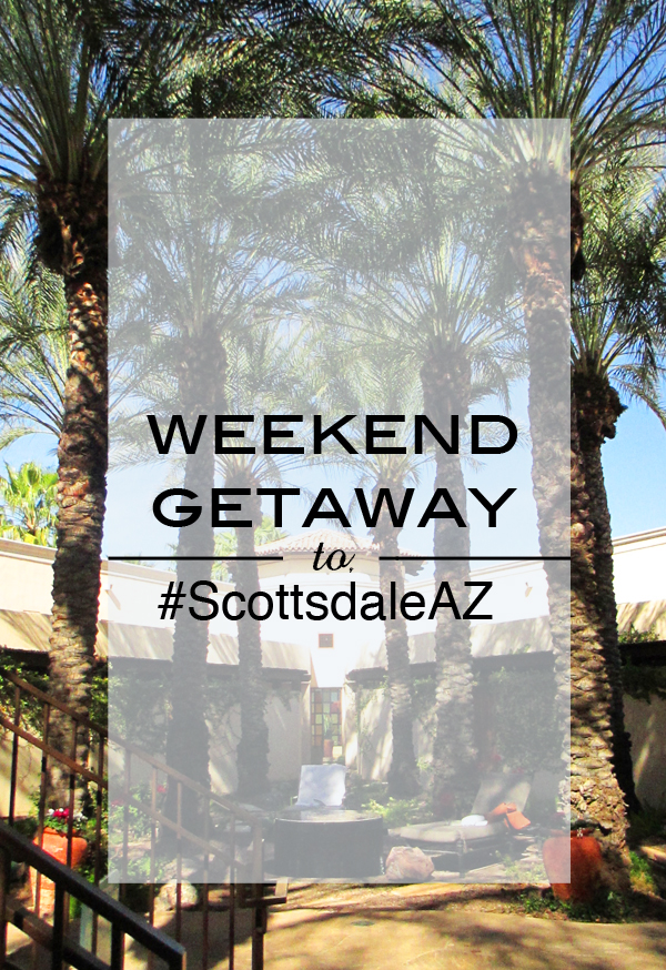 Weekend Getaway to ScottsdaleAZ